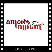 Ciclo de cine – Amores que matan.